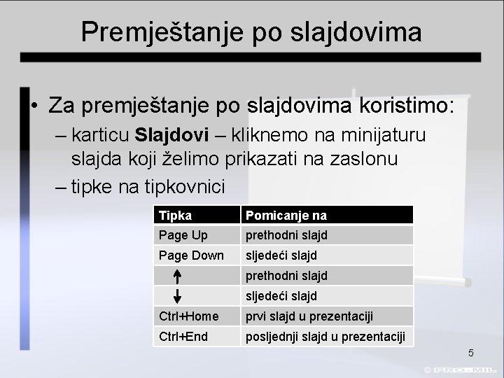 Premještanje po slajdovima • Za premještanje po slajdovima koristimo: – karticu Slajdovi – kliknemo