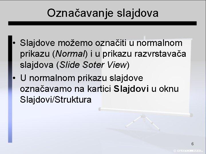 Označavanje slajdova • Slajdove možemo označiti u normalnom prikazu (Normal) i u prikazu razvrstavača