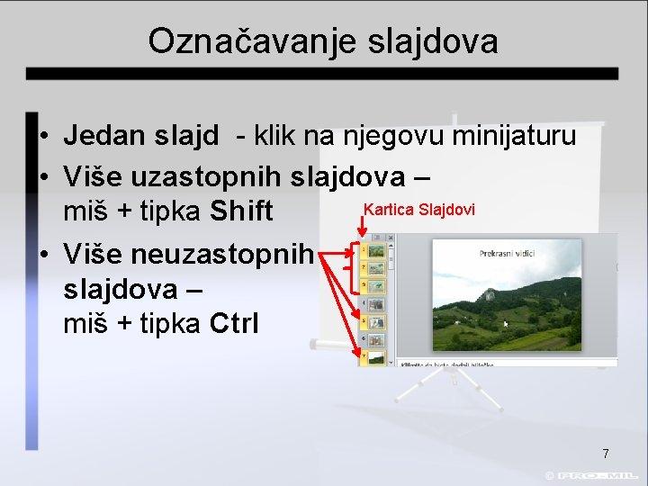 Označavanje slajdova • Jedan slajd - klik na njegovu minijaturu • Više uzastopnih slajdova