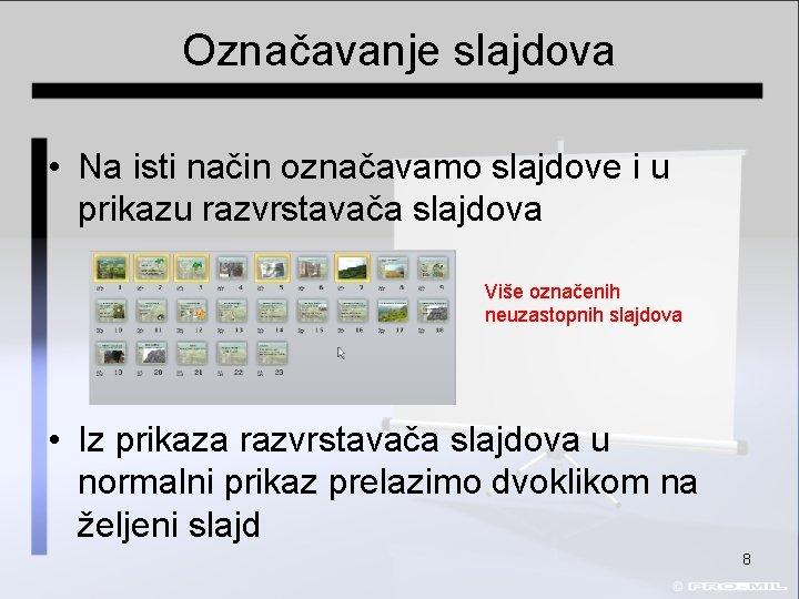 Označavanje slajdova • Na isti način označavamo slajdove i u prikazu razvrstavača slajdova Više