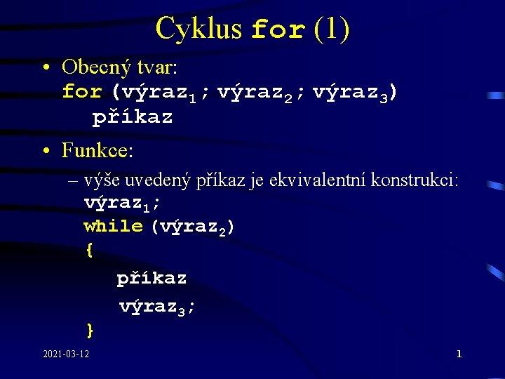 Cyklus for (1) • Obecný tvar: for (výraz 1; výraz 2; výraz 3) příkaz