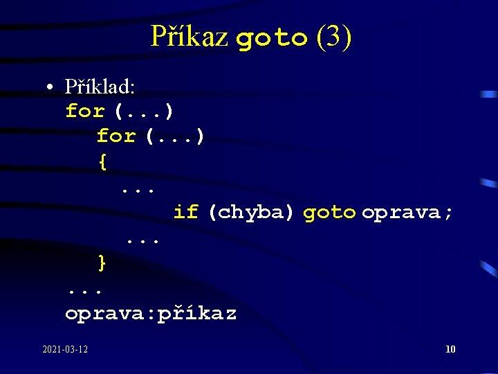 Příkaz goto (3) • Příklad: for (. . . ) {. . . if