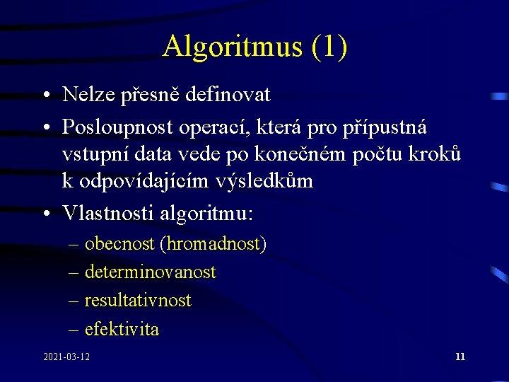 Algoritmus (1) • Nelze přesně definovat • Posloupnost operací, která pro přípustná vstupní data