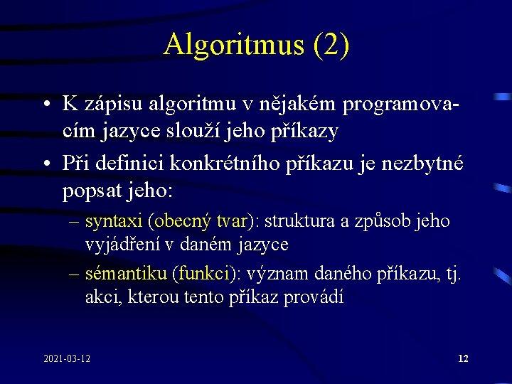 Algoritmus (2) • K zápisu algoritmu v nějakém programovacím jazyce slouží jeho příkazy •