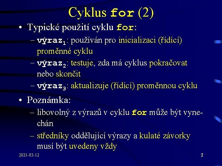 Cyklus for (2) • Typické použití cyklu for: – výraz 1: používán pro inicializaci
