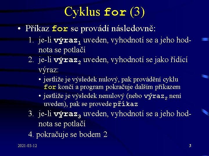Cyklus for (3) • Příkaz for se provádí následovně: 1. je-li výraz 1 uveden,