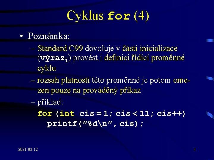 Cyklus for (4) • Poznámka: – Standard C 99 dovoluje v části inicializace (výraz