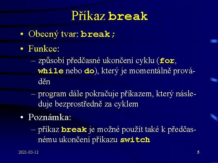 Příkaz break • Obecný tvar: break; • Funkce: – způsobí předčasné ukončení cyklu (for,