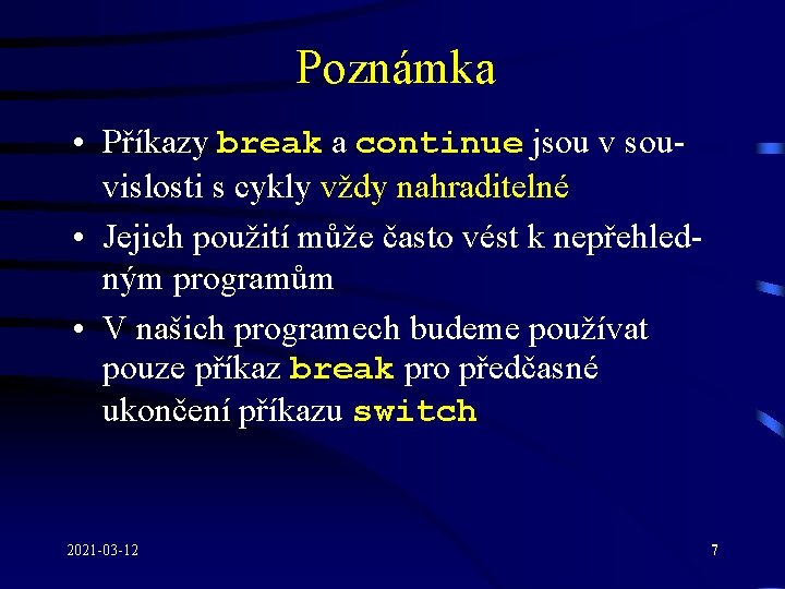 Poznámka • Příkazy break a continue jsou v souvislosti s cykly vždy nahraditelné •
