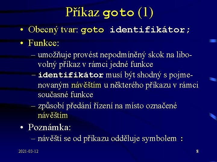 Příkaz goto (1) • Obecný tvar: goto identifikátor; • Funkce: – umožňuje provést nepodmíněný