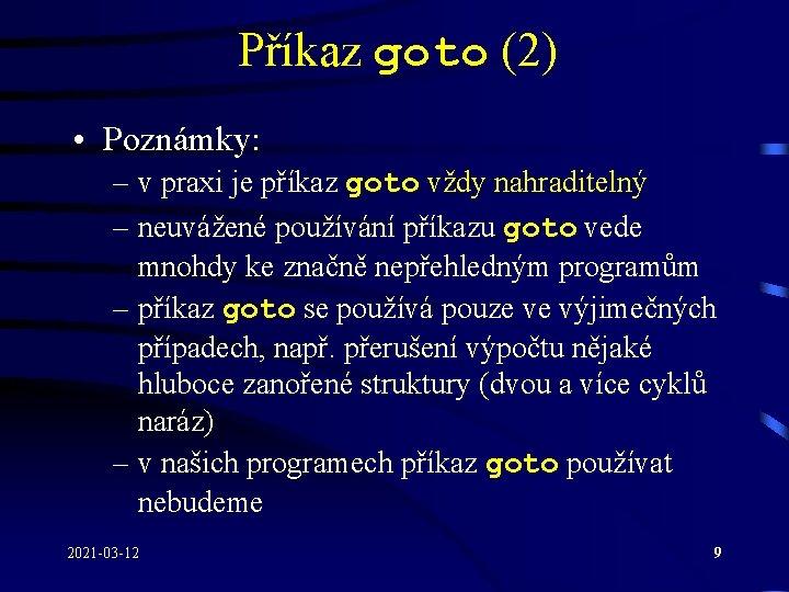 Příkaz goto (2) • Poznámky: – v praxi je příkaz goto vždy nahraditelný –