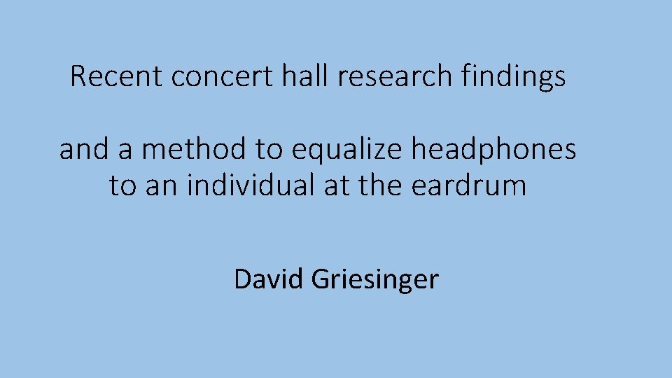 Recent concert hall research findings and a method to equalize headphones to an individual