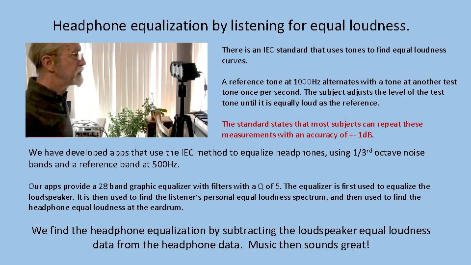 Headphone equalization by listening for equal loudness. There is an IEC standard that uses
