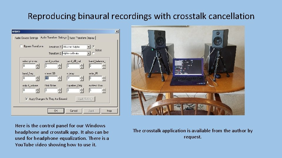 Reproducing binaural recordings with crosstalk cancellation Here is the control panel for our Windows