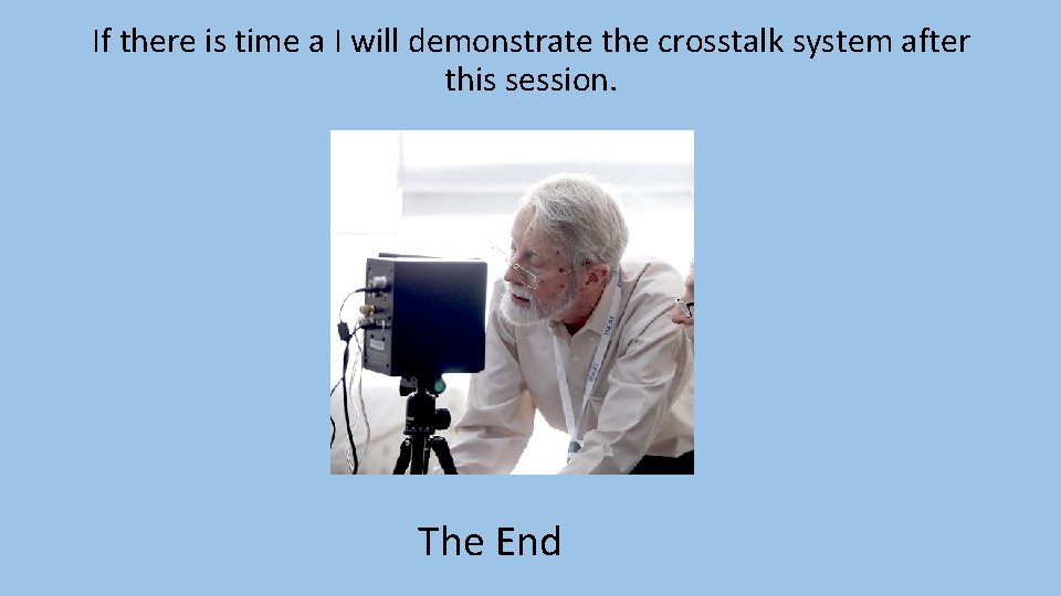 If there is time a I will demonstrate the crosstalk system after this session.