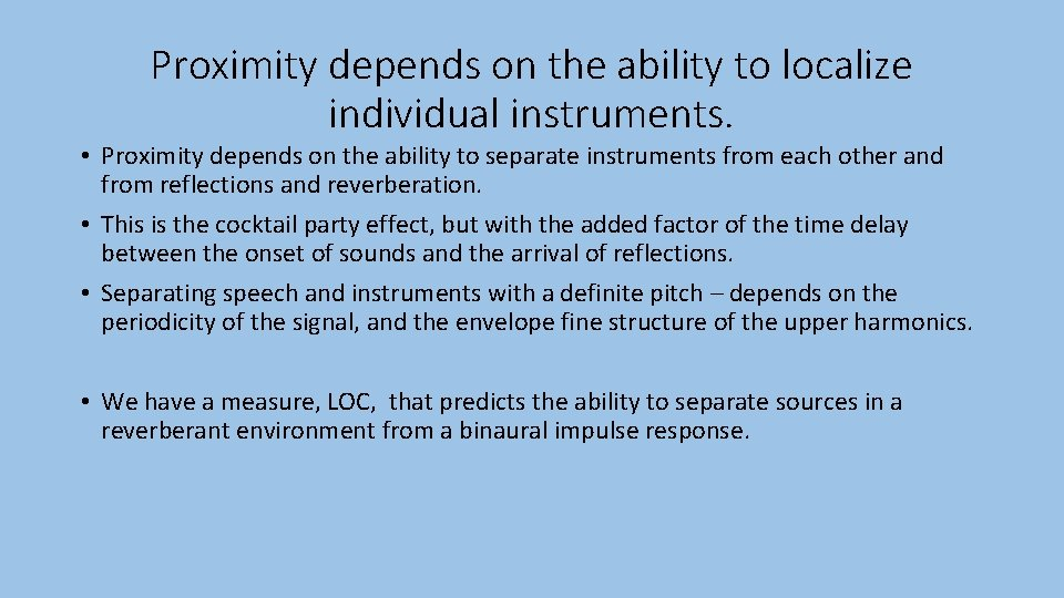 Proximity depends on the ability to localize individual instruments. • Proximity depends on the
