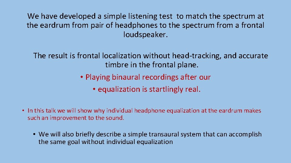 We have developed a simple listening test to match the spectrum at the eardrum