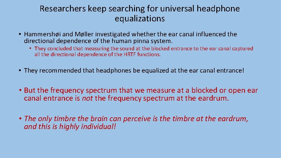 Researchers keep searching for universal headphone equalizations • Hammershøi and Møller investigated whether the