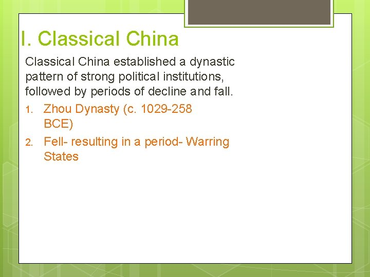 I. Classical China established a dynastic pattern of strong political institutions, followed by periods
