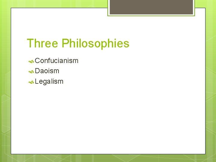 Three Philosophies Confucianism Daoism Legalism