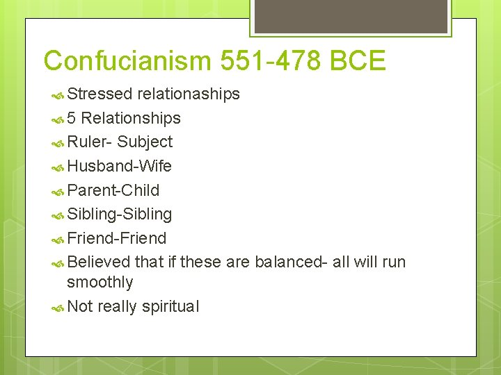 Confucianism 551 -478 BCE Stressed relationaships 5 Relationships Ruler- Subject Husband-Wife Parent-Child Sibling-Sibling Friend-Friend