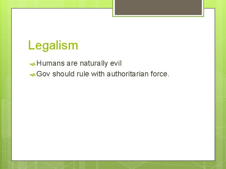 Legalism Humans are naturally evil Gov should rule with authoritarian force.