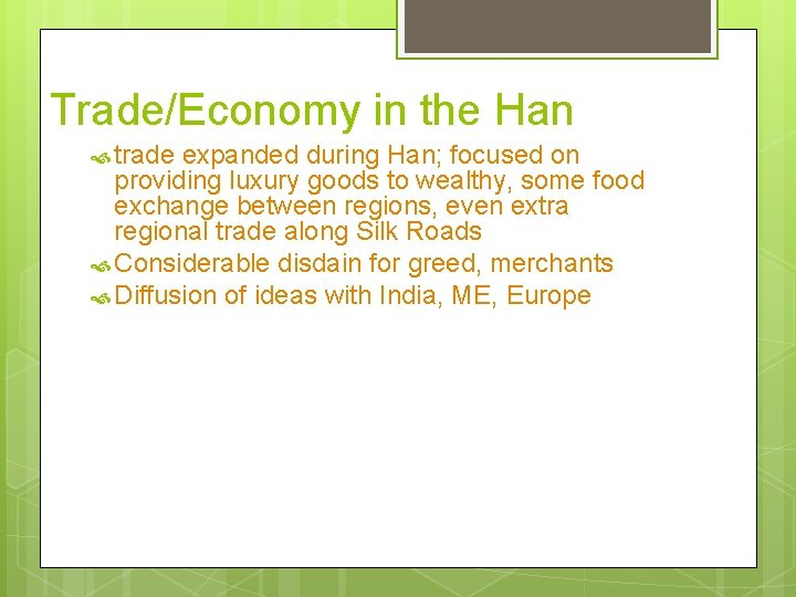 Trade/Economy in the Han trade expanded during Han; focused on providing luxury goods to