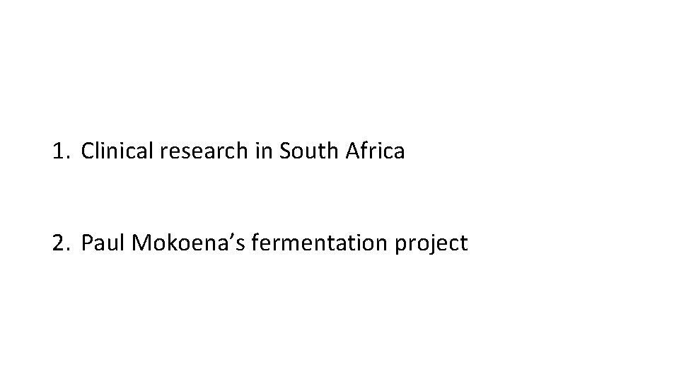 1. Clinical research in South Africa 2. Paul Mokoena's fermentation project