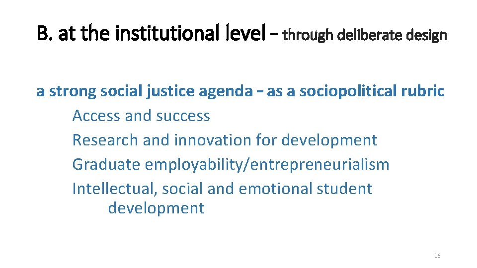 B. at the institutional level – through deliberate design a strong social justice agenda