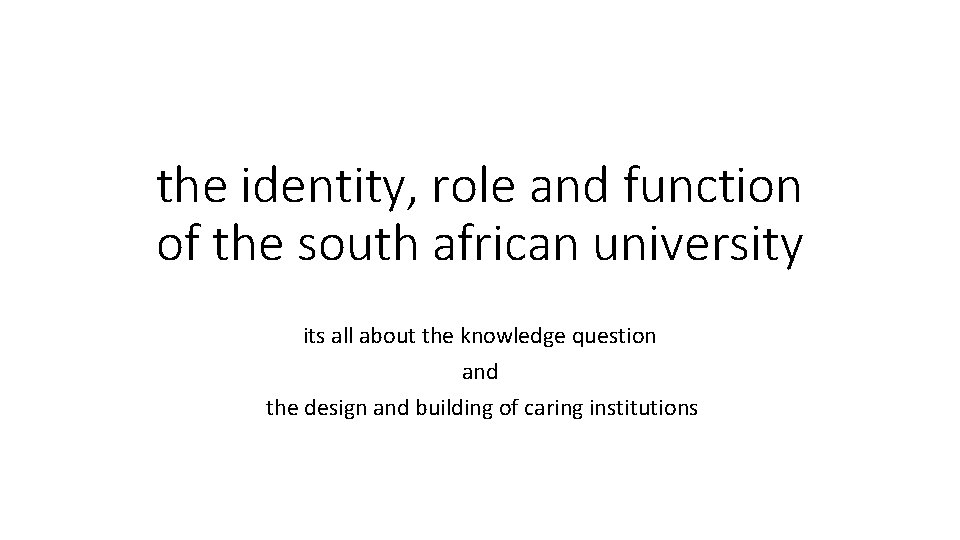 the identity, role and function of the south african university its all about the