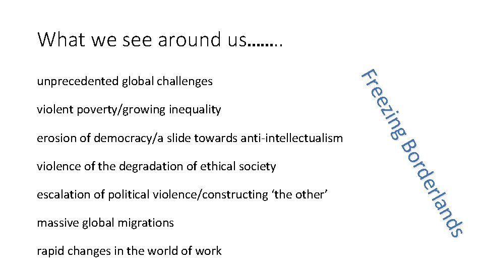 What we see around us……. . violent poverty/growing inequality erosion of democracy/a slide towards