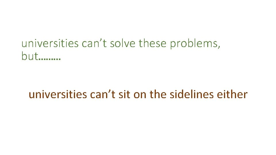 universities can't solve these problems, but……… universities can't sit on the sidelines either