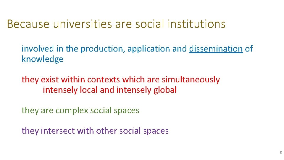 Because universities are social institutions involved in the production, application and dissemination of knowledge