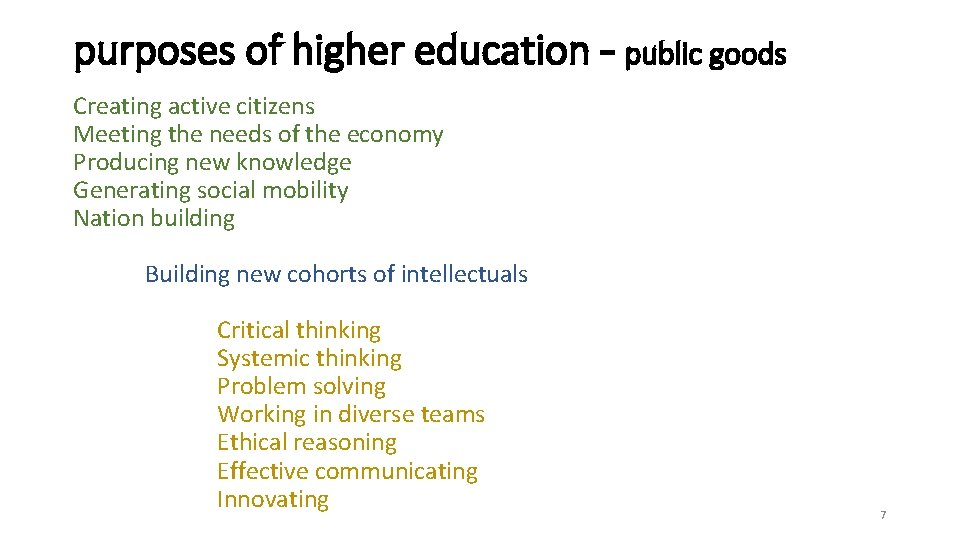 purposes of higher education – public goods Creating active citizens Meeting the needs of