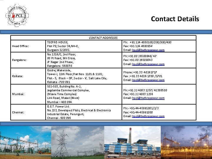Contact Details CONTACT ADDRESSES Head Office: Bangalore: Kolkata: Mumbai: Chennai: TECPRO HOUSE, Plot 78,