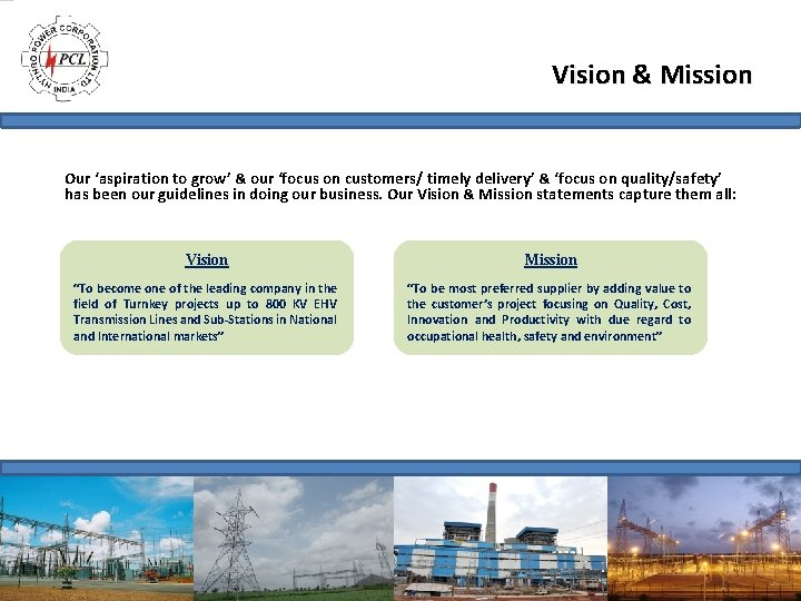 Vision & Mission Our 'aspiration to grow' & our 'focus on customers/ timely delivery'