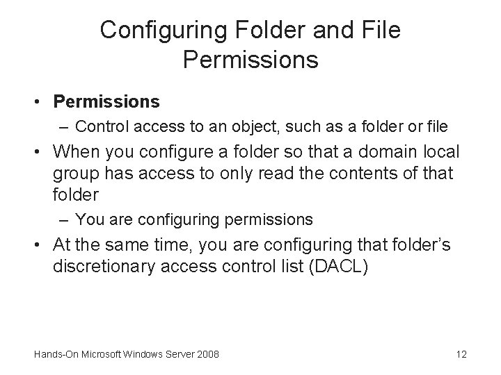 Configuring Folder and File Permissions • Permissions – Control access to an object, such