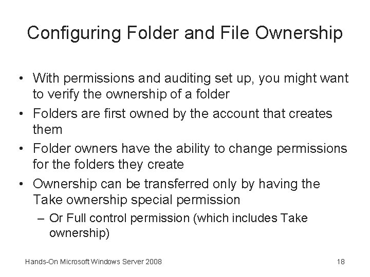 Configuring Folder and File Ownership • With permissions and auditing set up, you might