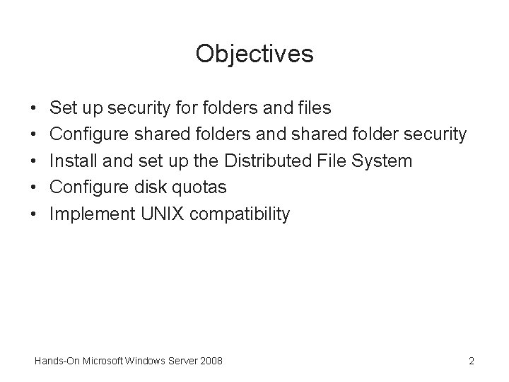 Objectives • • • Set up security for folders and files Configure shared folders