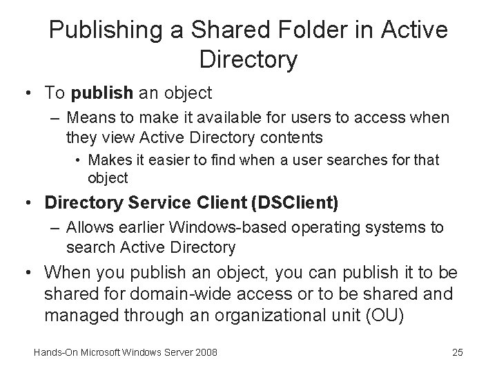 Publishing a Shared Folder in Active Directory • To publish an object – Means