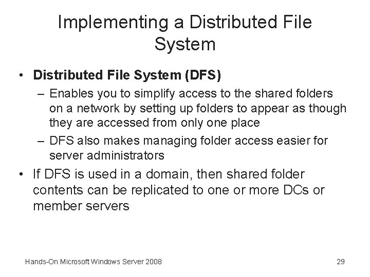 Implementing a Distributed File System • Distributed File System (DFS) – Enables you to