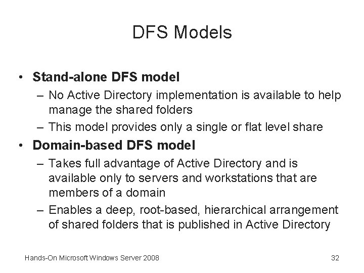DFS Models • Stand-alone DFS model – No Active Directory implementation is available to