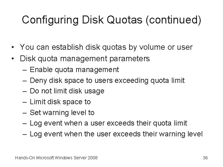 Configuring Disk Quotas (continued) • You can establish disk quotas by volume or user
