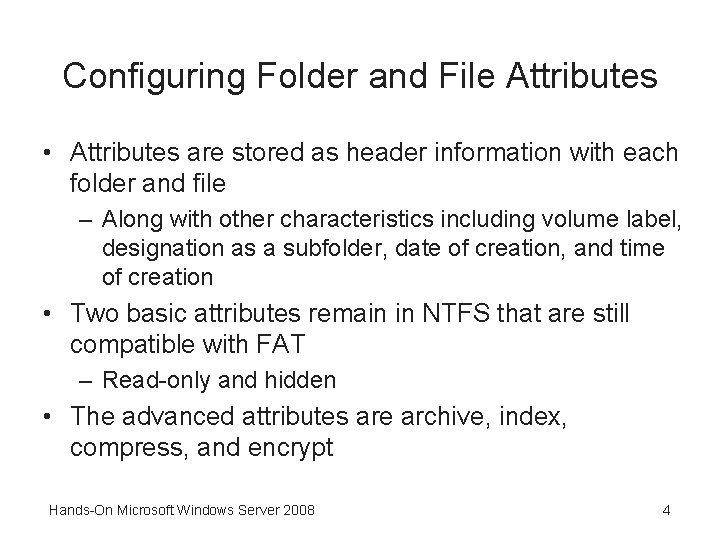 Configuring Folder and File Attributes • Attributes are stored as header information with each