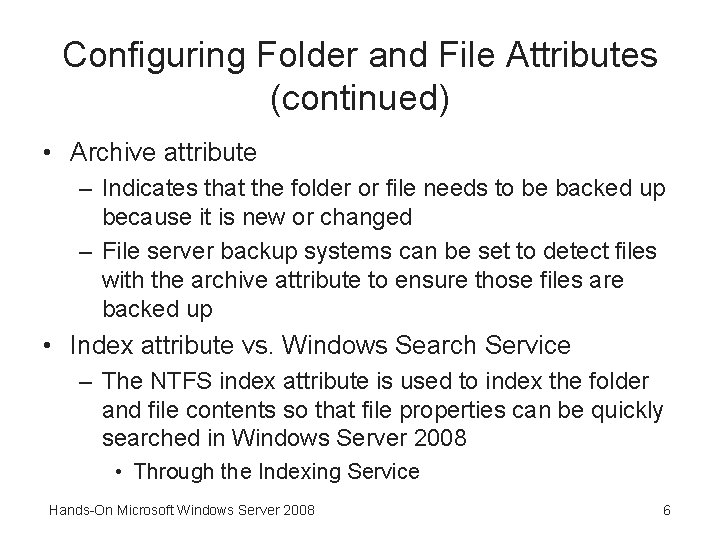 Configuring Folder and File Attributes (continued) • Archive attribute – Indicates that the folder