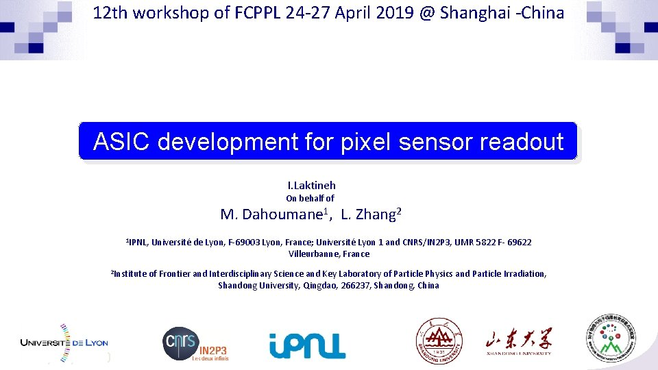 12 th workshop of FCPPL 24 -27 April 2019 @ Shanghai -China ASIC development