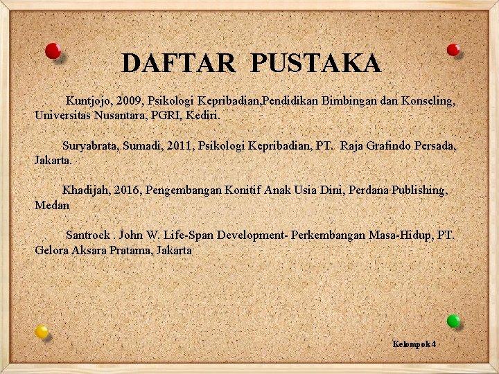 DAFTAR PUSTAKA Kuntjojo, 2009, Psikologi Kepribadian, Pendidikan Bimbingan dan Konseling, Universitas Nusantara, PGRI, Kediri.