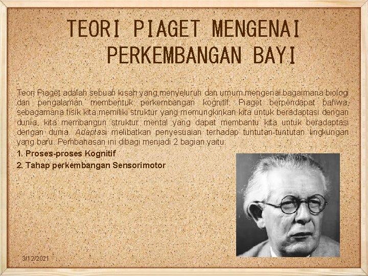TEORI PIAGET MENGENAI PERKEMBANGAN BAYI Teori Piaget adalah sebuah kisah yang menyeluruh dan umum