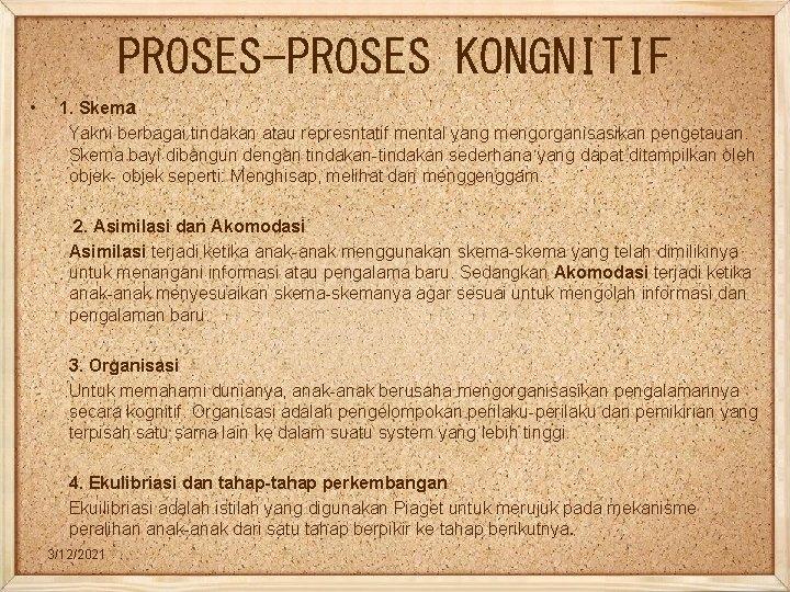 PROSES-PROSES KONGNITIF • 1. Skema Yakni berbagai tindakan atau represntatif mental yang mengorganisasikan pengetauan.