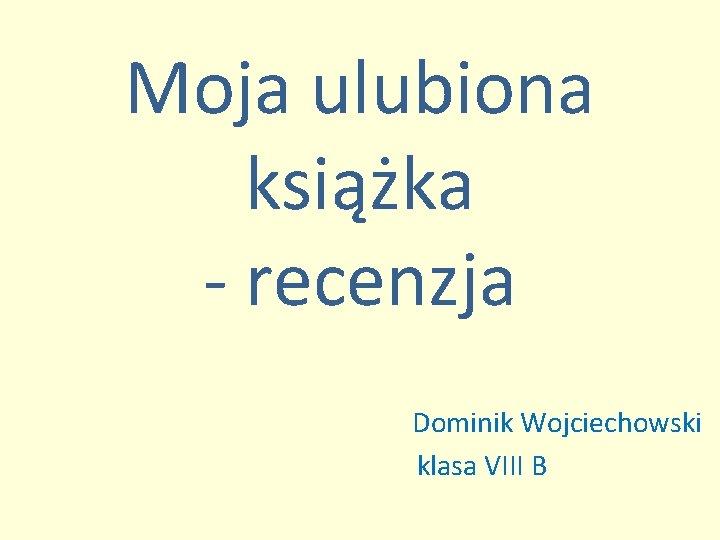 Moja ulubiona książka - recenzja Dominik Wojciechowski klasa VIII B